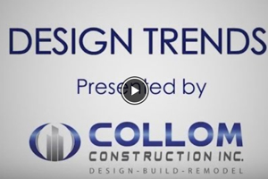 Design Trends presented by Collom Construction Inc.