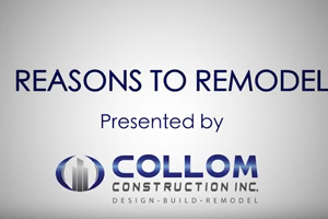 Reasons to Remodel presented by Collom Construction Inc.